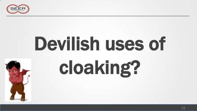Devilish uses of  cloaking?                   22