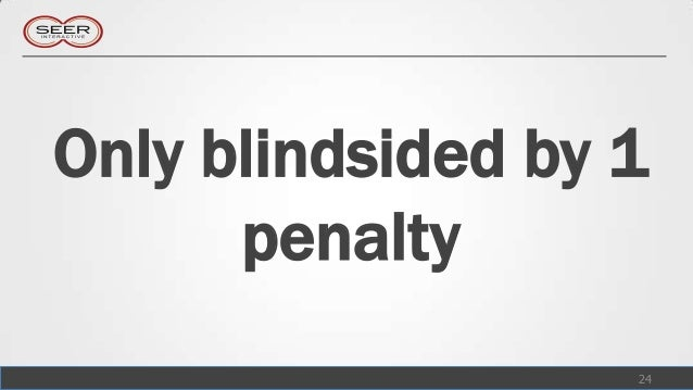 Only blindsided by 1      penalty                   24