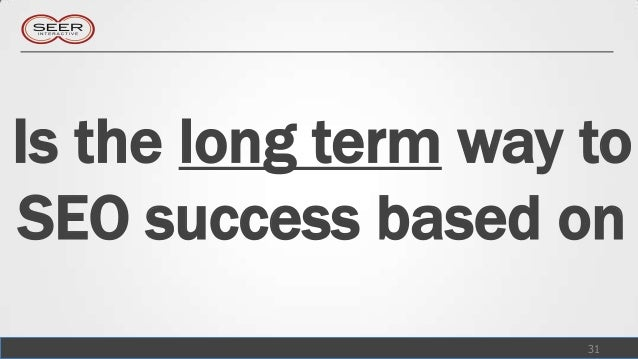 Is the long term way toSEO success based on                     31