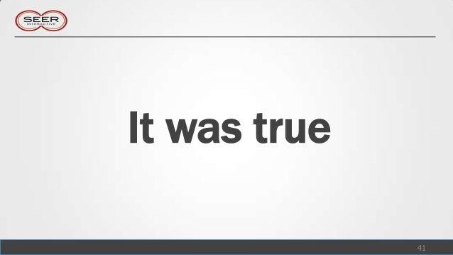 It was true              41
