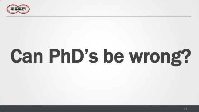 Can PhD's be wrong?                  44