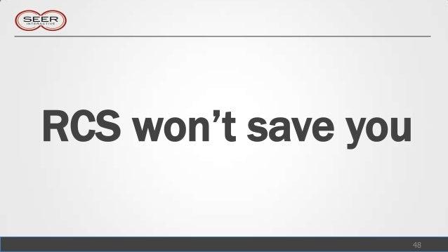 RCS won't save you                 48