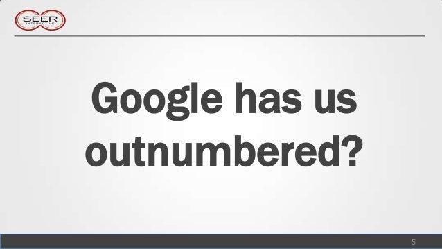 Google has usoutnumbered?                5