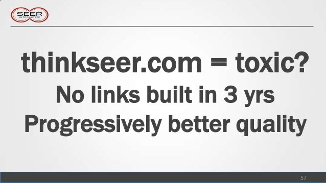 thinkseer.com = toxic?   No links built in 3 yrsProgressively better quality                           57