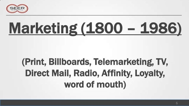 Marketing (1800 – 1986) (Print, Billboards, Telemarketing, TV,  Direct Mail, Radio, Affinity, Loyalty,              word o...