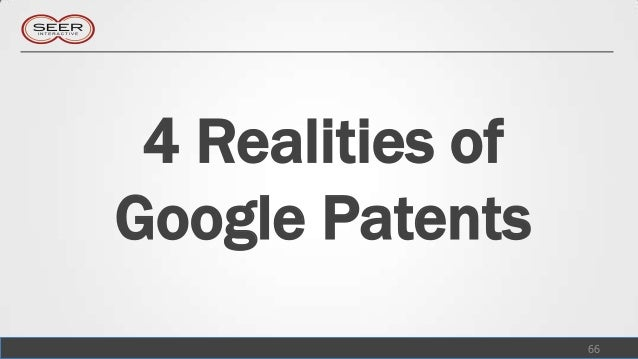 4 Realities ofGoogle Patents                  66