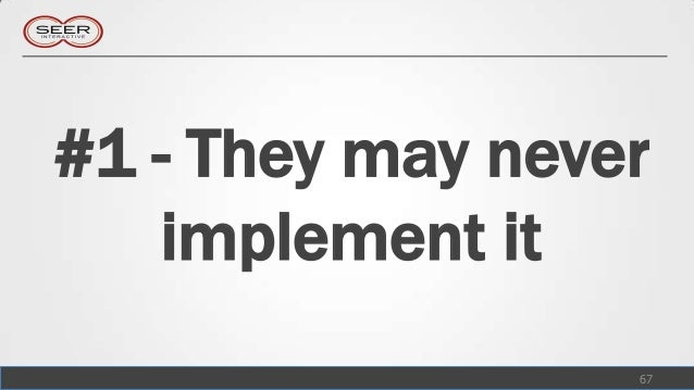 #1 - They may never   implement it                  67