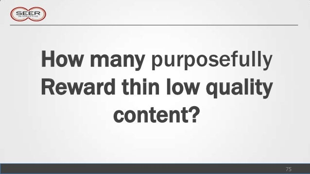 How many purposefullyReward thin low quality      content?                          75