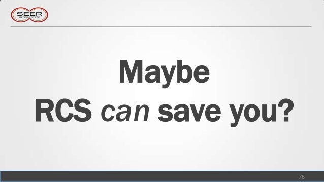 MaybeRCS can save you?                    76