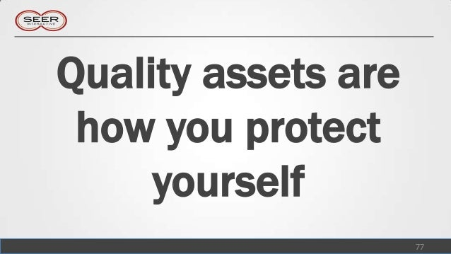Quality assets are how you protect     yourself                     77