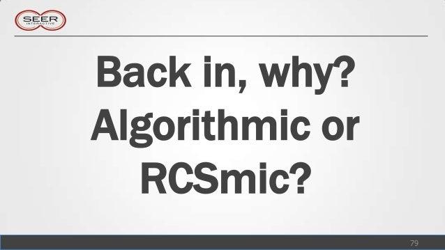 Back in, why?Algorithmic or  RCSmic?                 79