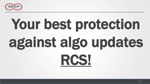 Your best protectionagainst algo updates        RCS!                   92