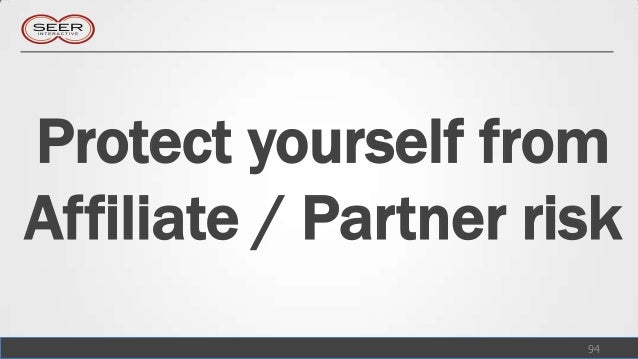 Protect yourself fromAffiliate / Partner risk                      94