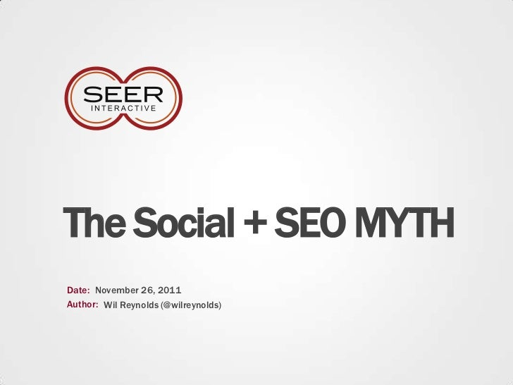 The Social + SEO MYTHDate: November 26, 2011Author: Wil Reynolds (@wilreynolds)