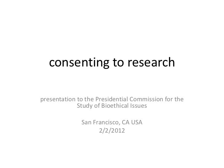 consenting to researchpresentation to the Presidential Commission for the             Study of Bioethical Issues          ...