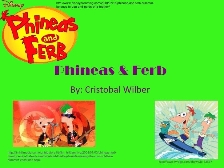 Phineas & Ferb   By: Cristobal Wilber http://www.disneydreaming.com/2010/07/16/phineas-and-ferb-summer-belongs-to-you-and-...