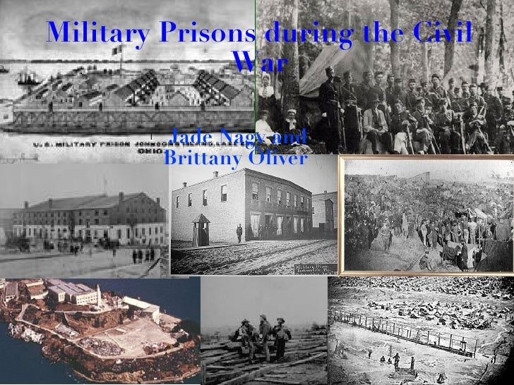 Military Prisons during the Civil War <ul><li>Jade Nagy and Brittany Oliver   </li></ul>