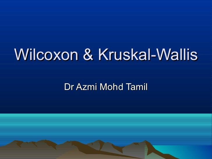 Wilcoxon & Kruskal-Wallis      Dr Azmi Mohd Tamil
