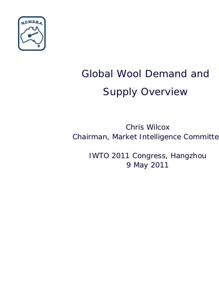 Global Wool Demand and       Supply Overview             Chris WilcoxChairman, Market Intelligence Committee    IWTO 2011 ...
