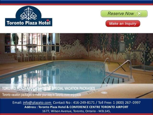 ZEmail: info@plazato.com Contact No : 416-249-8171 / Toll Free: 1 (800) 267- 0997       Address : Toronto Plaza Hotel & CO...