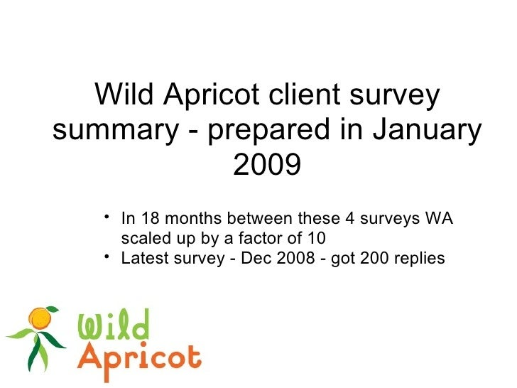 Wild Apricot client survey summary - prepared in January 2009 <ul><ul><li>In 18 months between these 4 surveys WA scaled u...