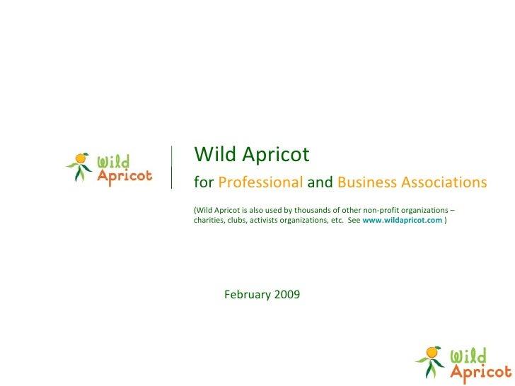 <ul><li>Wild Apricot   </li></ul><ul><li>for  Professional  and  Business   Associations </li></ul>(Wild Apricot is also u...