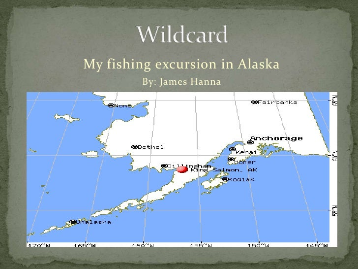 Wildcard<br />My fishing excursion in Alaska<br />By: James Hanna<br />