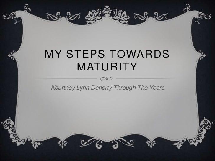 MY STEPS TOWARDS    MATURITYKourtney Lynn Doherty Through The Years