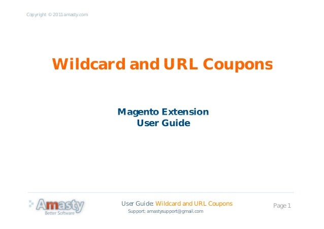 Copyright © 2011 amasty.com Wildcard and URL CouponsWildcard and URL Coupons Magento ExtensionMagento Extension User Guide...