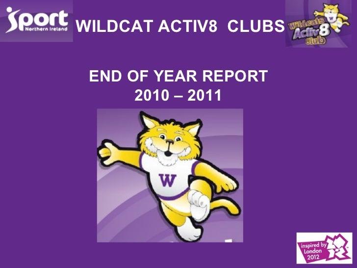 WILDCAT ACTIV8  CLUBS <ul><li>END OF YEAR REPORT </li></ul><ul><li>2010 – 2011 </li></ul>