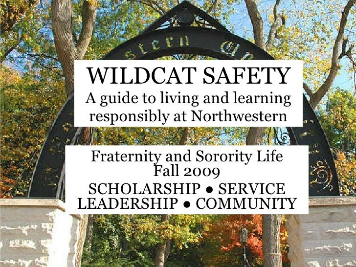 WILDCAT SAFETY A guide to living and learning responsibly at Northwestern Fraternity and Sorority Life Fall 2009 SCHOLARSH...
