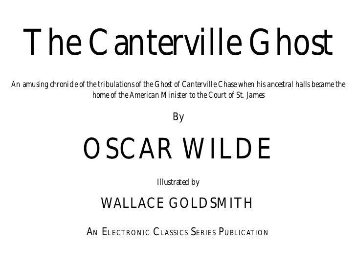 The Canterville GhostAn amusing chronicle of the tribulations of the Ghost of Canterville Chase when his ancestral halls b...