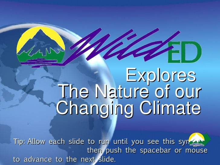 Explores  The Nature of our Changing Climate Tip:  Allow each slide to run until you see this symbol:  then push the space...