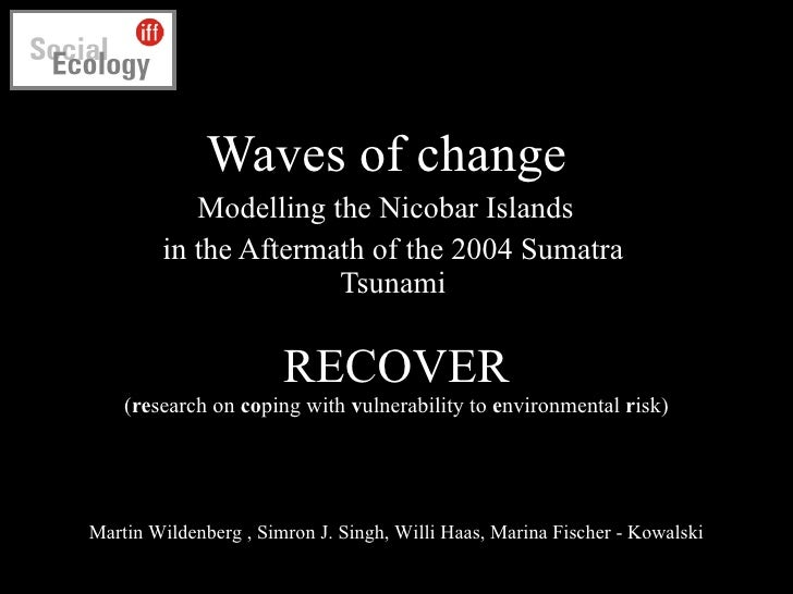 RECOVER ( re search on  co ping with  v ulnerability to  e nvironmental  r isk) Waves of change  Modelling the Nicobar Isl...