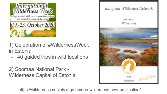 1) Celebration of #WildernessWeek in Estonia - 40 guided trips in wild locations 2) Soomaa National Park - Wilderness Capi...