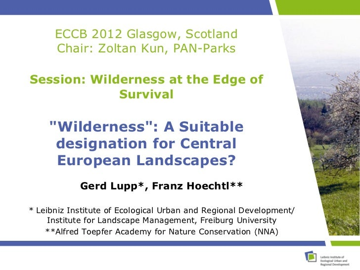 "ECCB 2012 Glasgow, Scotland      Chair: Zoltan Kun, PAN-ParksSession: Wilderness at the Edge of             Survival     ""..."