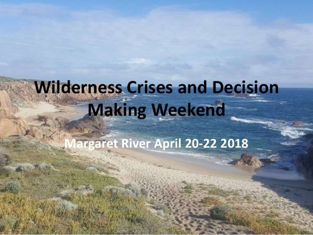 Wilderness Crises and Decision Making Weekend Margaret River April 20-22 2018