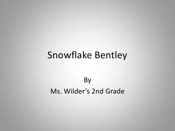Snowflake Bentley<br />By<br />Ms. Wilder's 2nd Grade<br />