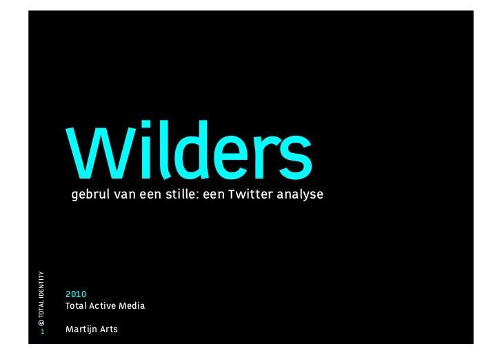 Wilders                     gebrul van een stille: een Twitter analyse © TOTAL IDENTITY                        2010       ...