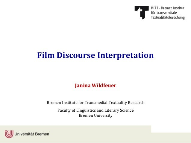 Film Discourse Interpretation Janina Wildfeuer Bremen Institute for Transmedial Textuality Research Faculty of Linguistics...