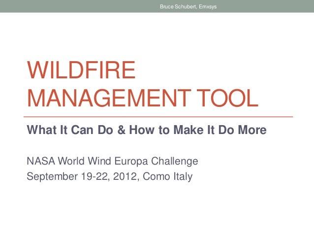 Bruce Schubert, EmxsysWILDFIREMANAGEMENT TOOLWhat It Can Do & How to Make It Do MoreNASA World Wind Europa ChallengeSeptem...