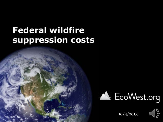 Federal wildfire suppression costs 10/4/2013