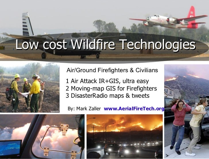 Low cost Wildfire Technologies        Air/Ground Firefighters & Civilians        1 Air Attack IR+GIS, ultra easy        2 ...