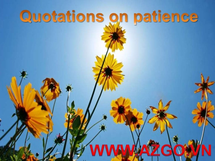 Quotations on patience<br />WWW.AZGO.VN<br />