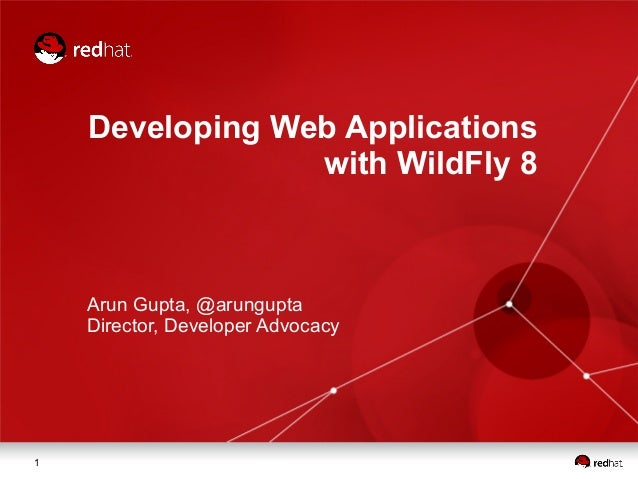 1 Developing Web Applications with WildFly 8 Arun Gupta, @arungupta Director, Developer Advocacy