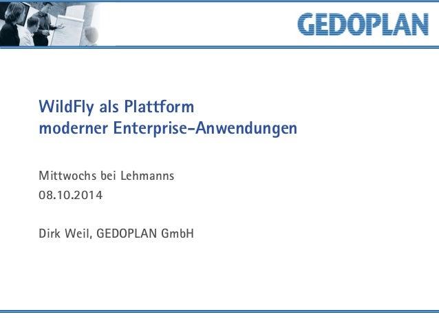 WildFly als Plattform moderner Enterprise-Anwendungen  Mittwochs bei Lehmanns  08.10.2014  Dirk Weil, GEDOPLAN GmbH