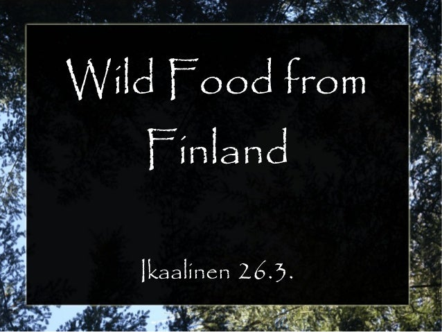Wild Food from Finland Ikaalinen 26.3.