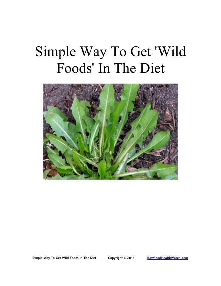 Simple Way To Get Wild    Foods In The DietSimple Way To Get Wild Foods In The Diet   Copyright © 2011   RawFoodHealthWatc...