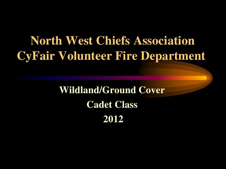 North West Chiefs AssociationCyFair Volunteer Fire Department       Wildland/Ground Cover             Cadet Class         ...