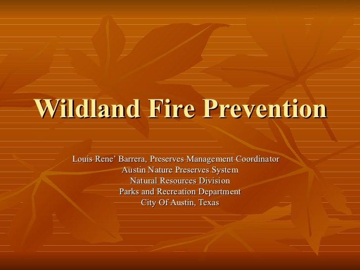 Wildland Fire Prevention Louis Rene' Barrera, Preserves Management Coordinator Austin Nature Preserves System Natural Reso...